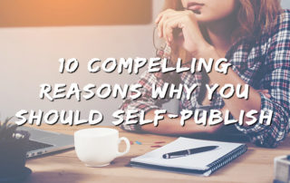 10 Compelling Reasons Why You Shoul Self-Publish