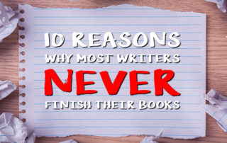 10 Reasons Why Most Writers Never Finish Their Books