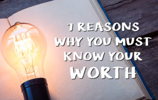 7 Reasons Why You Must Know Your Worth