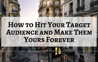 How to Hit Your Target Audience and Make Them Yours Forever